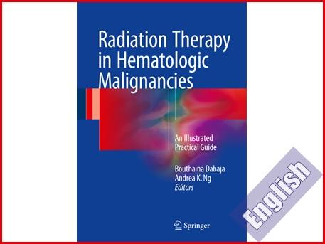 کتاب راهنمای تصویری کاربرد پرتودرمانی در بدخیمی های هماتولوژیک  Radiation Therapy in Hematologic Malignancies : An Illustrated Practical Guide