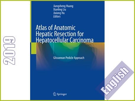 اطلس آناتومی جراحی برداشتن کبد در شرایط کارسینومای سلولهای کبدی  Atlas of Anatomic Hepatic Resection for Hepatocellular Carcinoma: Glissonean Pedicle Approach