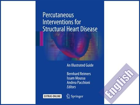 کتاب راهنمای تصویری مداخلات پوستی در بیماریهای ساختاری قلب  Percutaneous Interventions for Structural Heart Disease