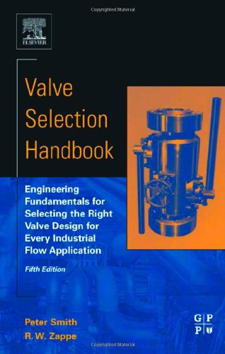 Valve Selection Handbook, Fifth Edition Engineering Fundamentals for Selecting the Right Valve Design for Every Industrial Flow Application