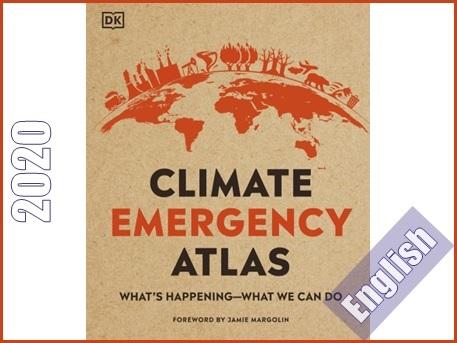 اطلس بحران اقلیمی- آنچه در حال رخ دادن است و آنچه باید انجام بدهیم  Climate Emergency Atlas: What's Happening - What We Can Do