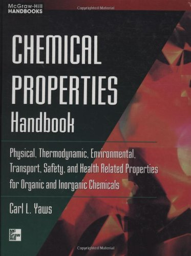 Chemical Properties Handbook Physical, Thermodynamics, Engironmental Transport, Safety & Health Related Properties for Organic & Inorganic Chemical