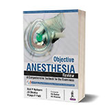Objective Anesthesia Review A Comprehensive Textbook for the Examinees