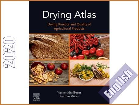 اطلس خشک کردن محصولات کشاورزی- سینتیک خشک کردن و کیفیت محصولات  Drying Atlas: Drying Kinetics and Quality of Agricultural Products