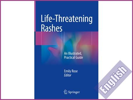 کتاب راهنمای تصویری راش های تهدید کننده حیات  Life-Threatening Rashes: An Illustrated, Practical Guide
