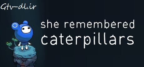 دانلود بازی She Remembered Caterpillars برای PC