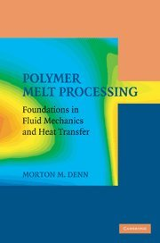 Polymer melt processing foundations in fluid mechanics and heat transfer