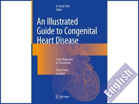 کتاب راهنمای تصویری بیماری های قلبی مادرزادی-از تشخیص تا درمان- از جنین تا بالغ  An Illustrated Guide to Congenital Heart Disease From Diagnosis to Treatment – From Fetus to Adult