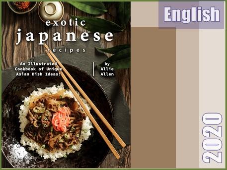غذاهای عجیب و غریب ژاپنی، کتاب آشپزی مصورغذاهای منحصر به فرد آسیایی  Exotic Japanese Recipes: An Illustrated Cookbook of Unique Asian Dish Ideas!