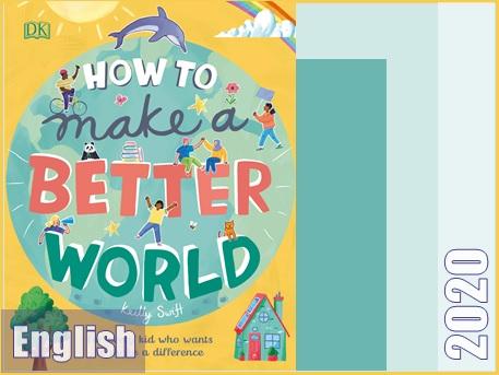 کتاب چگونه دنیای بهتری بسازیم: برای هر کودکی که به دنبال ایجاد تغییر است  How to Make a Better World: For Every Kid Who Wants to Make a Difference