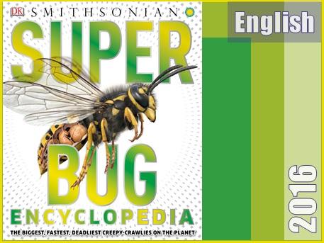 دایره المعارف حشرات: بزرگترین، سریع ترین، کشنده ترین موجودات عجیب و غریب در سیاره  Super Bug Encyclopedia: The Biggest, Fastest, Deadliest Creepy-Crawlers on the Planet