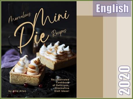 دستور پخت مینی پای شگفت انگیز، کتاب آشپزی مصور برای ایده های کوچک  Marvelous Mini Pie Recipes: An Illustrated