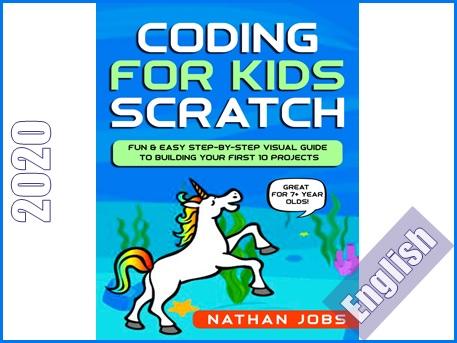 برنامه نویسی برای کودکان: راهنمای مرحله به مرحله ساده و جذاب برای انجام 10 پروژه اولیه  Coding for Kids: Scratch: Fun & Easy Step-by-Step Visual Guide to Building Your First 10 Projects