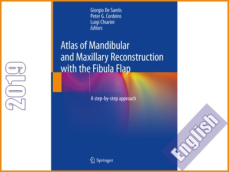 اطلس بازسازی فک بالا و پایین به کمک فلپ فیبولا: راهنمای مرحله به مرحله  Atlas of Mandibular and Maxillary Reconstruction with the Fibula Flap: A step-by-step approach